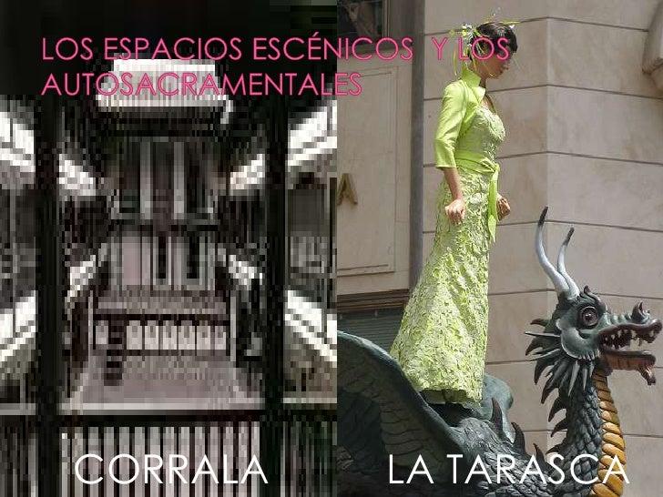 LOS ESPACIOS ESCÉNICOS  Y LOS AUTOSACRAMENTALES       CORRALA   LA TARASCA