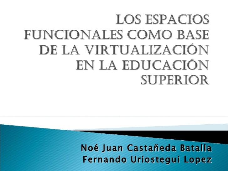 Noé Juan Castañeda Batalla Fernando Uriostegui Lopez