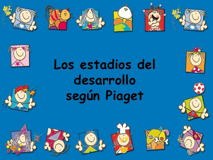 Los estadios del desarrollo según Piaget