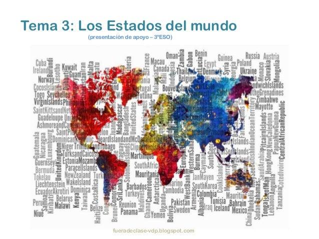 Tema 3: Los Estados del mundo         (presentación de apoyo – 3ºESO)                  fueradeclase-vdp.blogspot.com