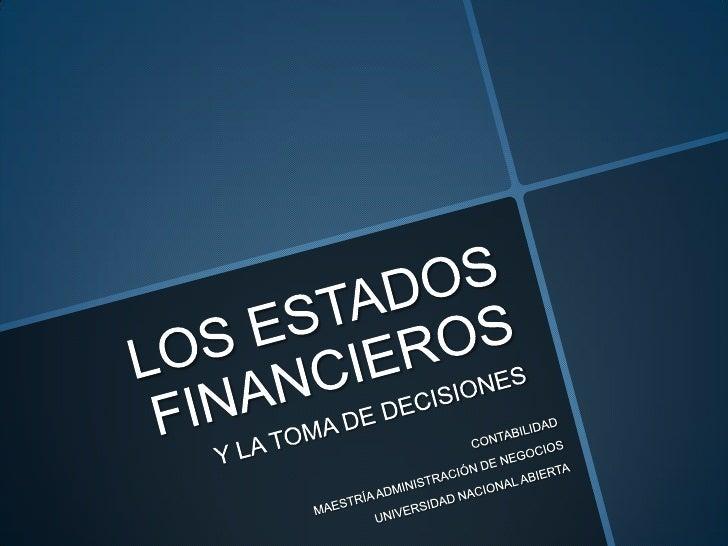 LOS ESTADOS FINANCIEROSLos Estados Financieros son documentos que normalmente lasempresas elaboran al finalizar su período...