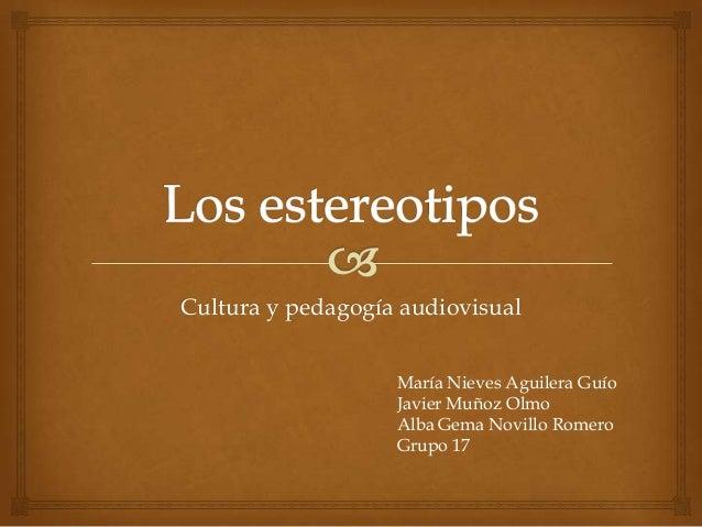 Cultura y pedagogía audiovisual María Nieves Aguilera Guío Javier Muñoz Olmo Alba Gema Novillo Romero Grupo 17