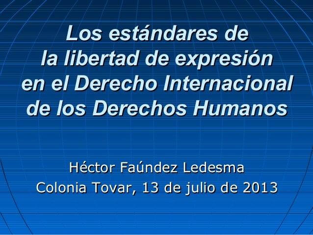 Los estándares deLos estándares de la libertad de expresiónla libertad de expresión en el Derecho Internacionalen el Derec...