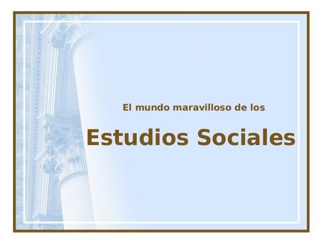 El marvilloso mundo de los Estudios Sociales.