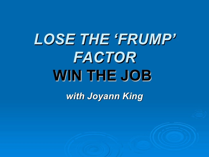 LOSE THE 'FRUMP' FACTOR WIN THE JOB   with Joyann King