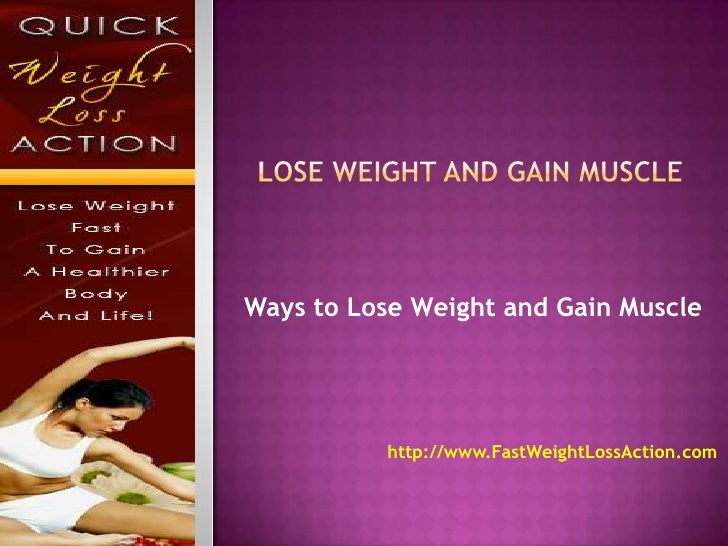 Lose Weight and Gain Muscle<br />Ways to Lose Weight and Gain Muscle<br />http://www.FastWeightLossAction.com<br />