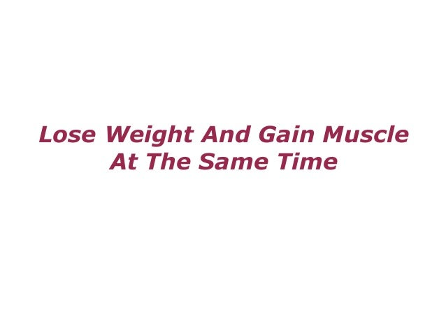 how to train to lose weight and gain muscle