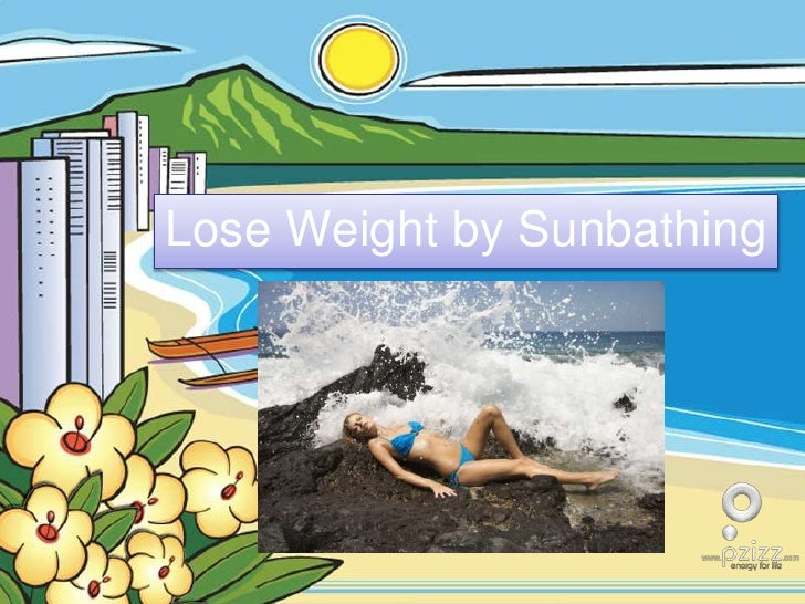 Lose Weight by Sunbathing<br />