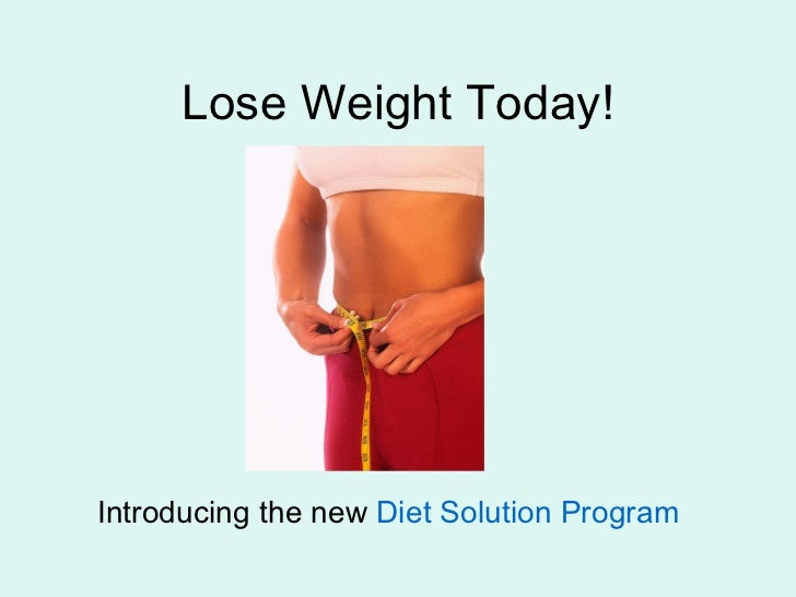 Lose Weight Today! Introducing the new  Diet Solution Program