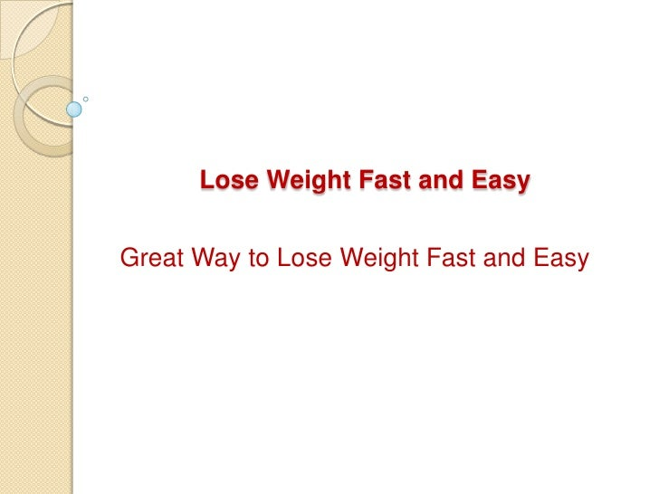 Lose Weight Fast and Easy<br />Great Way to Lose Weight Fast and Easy<br />