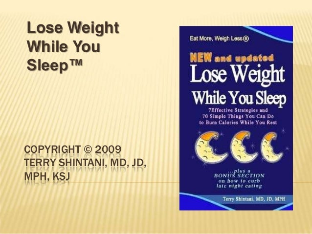 Lose weight while you sleep copyright © 2009 terry shintani, md,