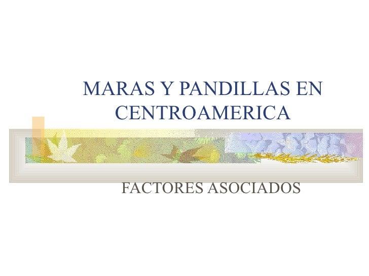 MARAS Y PANDILLAS EN CENTROAMERICA FACTORES ASOCIADOS