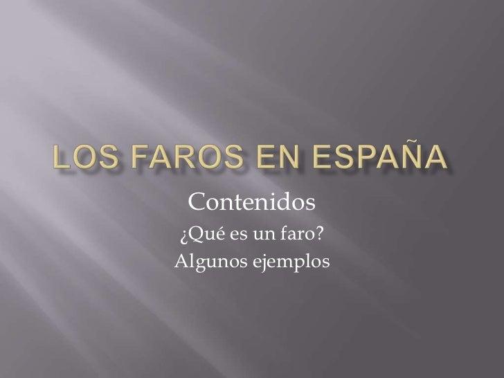 Los faros en España<br />Contenidos<br />¿Qué es un faro?<br />Algunos ejemplos<br />