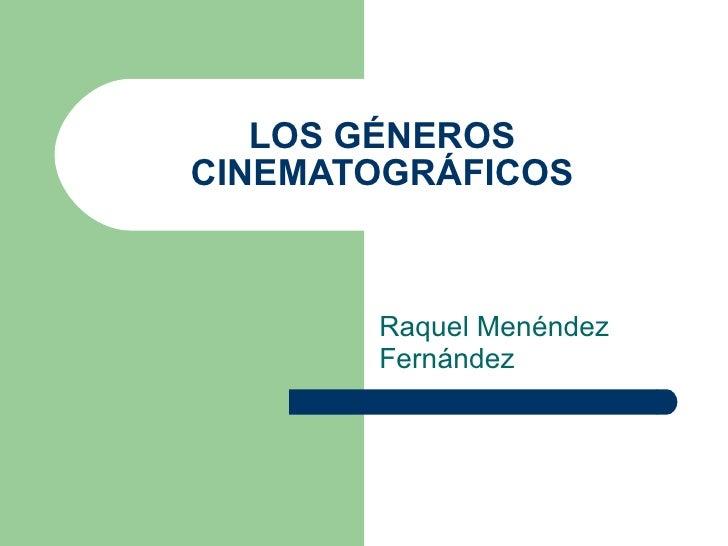 LOS GÉNEROS CINEMATOGRÁFICOS Raquel Menéndez Fernández