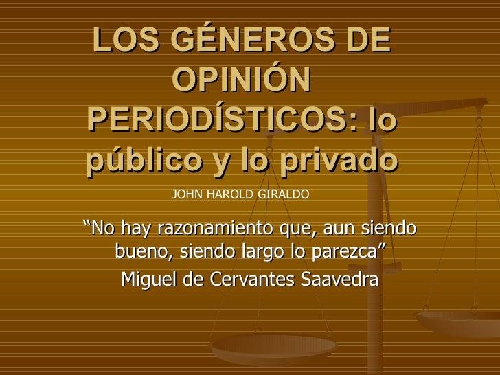"""LOS GÉNEROS DE OPINIÓN PERIODÍSTICOS: lo público y lo privado """" No hay razonamiento que, aun siendo bueno, siendo largo lo..."""
