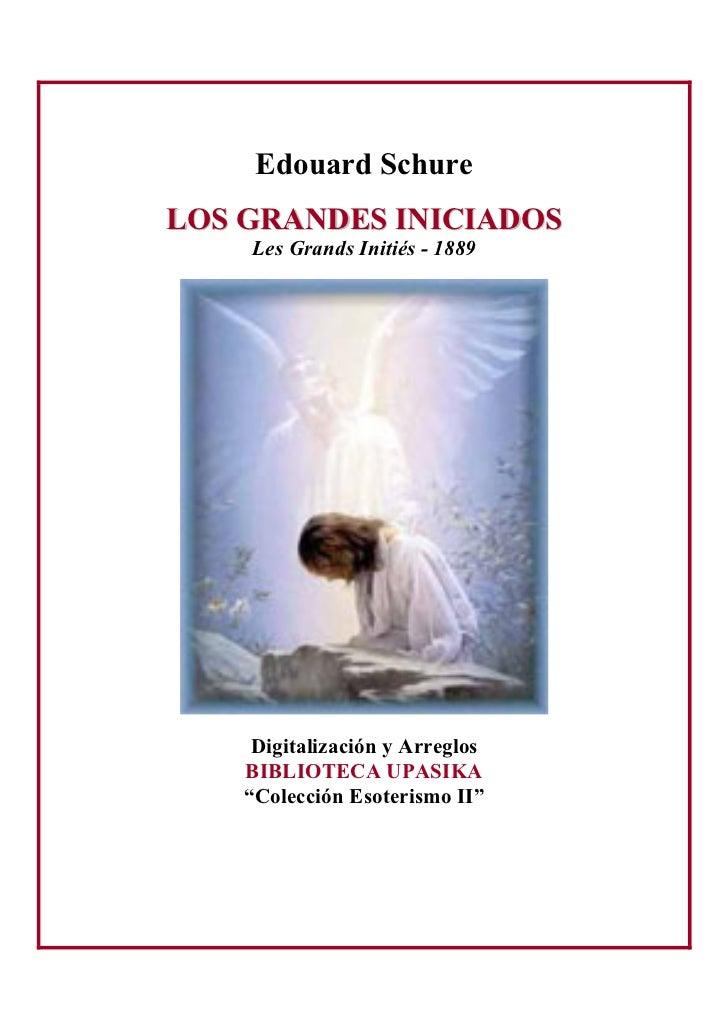 """Edouard SchureLOS GRANDES INICIADOS    Les Grands Initiés - 1889     Digitalización y Arreglos    BIBLIOTECA UPASIKA    """"C..."""