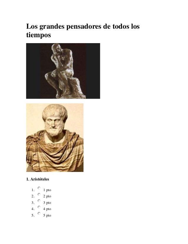 Los grandes pensadores de todos lostiempos1. Aristóteles   1.     1 pto   2.     2 pto   3.     3 pto   4.     4 pto   5. ...