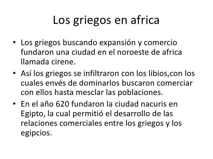 Los griegos en africa<br />Los griegos buscando expansión y comercio fundaron una ciudad en el noroeste de africa llamada ...