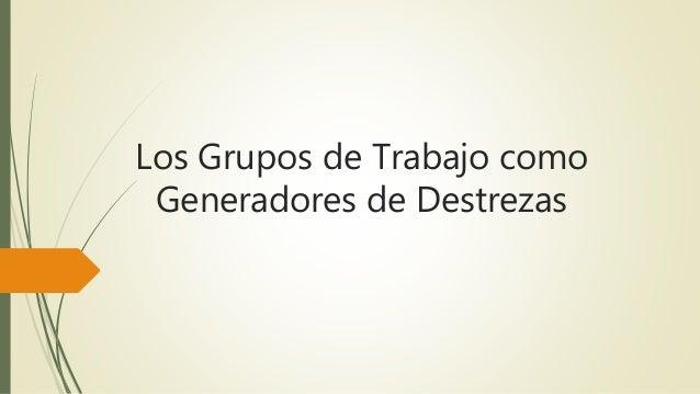 Los Grupos de Trabajo como Generadores de Destrezas
