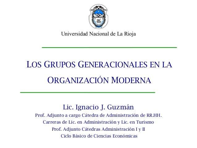 Los grupos generacionales en la organización moderna                  Universidad Nacional de La Rioja    LOS GRUPOS GENER...