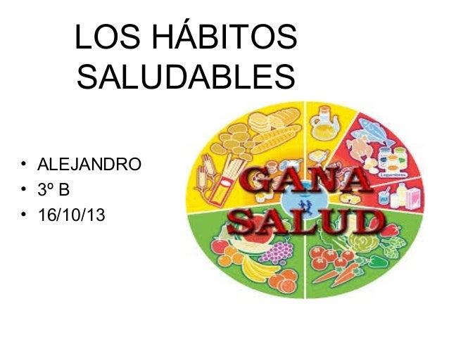 LOS HÁBITOS SALUDABLES • ALEJANDRO • 3º B • 16/10/13
