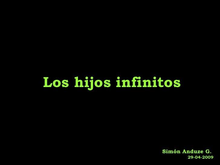 Los hijos infinitos                    Simón Anduze G.                        29-04-2009