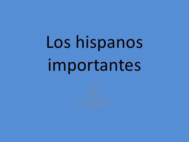 Los hispanos importantes<br />By:<br />Alex R<br />Kelly C<br />Etowah High School<br />SP3 Linares<br />7o<br />