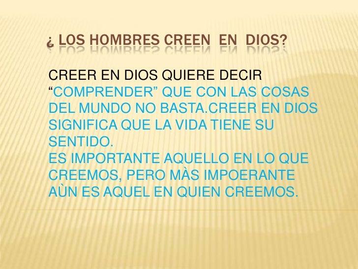 """¿ LOS HOMBRES CREEN EN DIOS?CREER EN DIOS QUIERE DECIR""""COMPRENDER"""" QUE CON LAS COSASDEL MUNDO NO BASTA.CREER EN DIOSSIGNIF..."""
