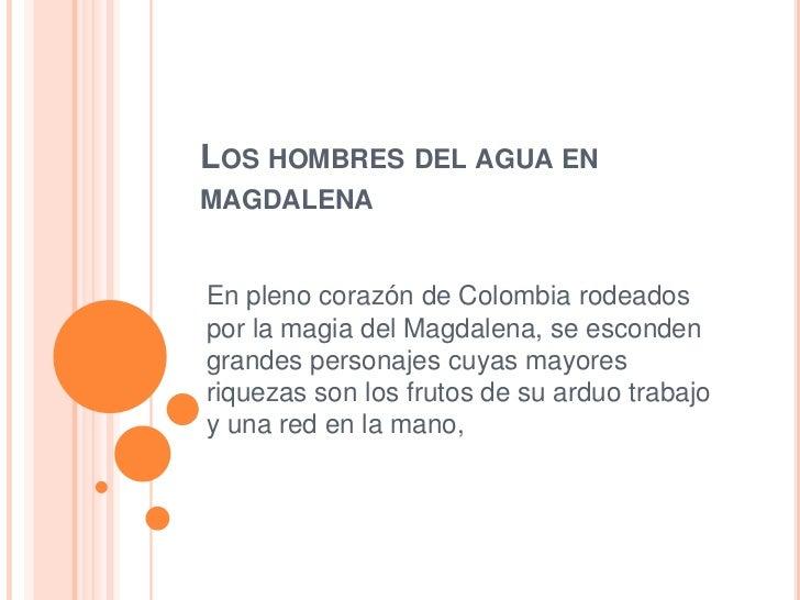 LOS HOMBRES DEL AGUA ENMAGDALENAEn pleno corazón de Colombia rodeadospor la magia del Magdalena, se escondengrandes person...