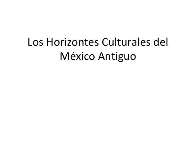 Los Horizontes Culturales del      México Antiguo