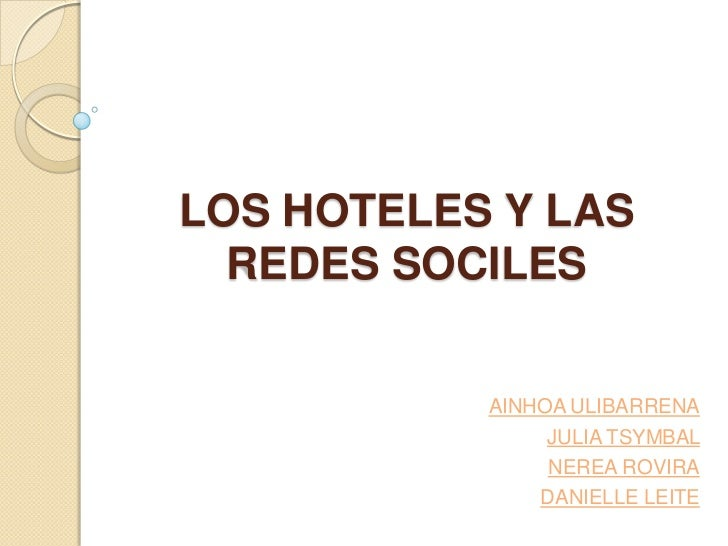 LOS HOTELES Y LAS  REDES SOCILES           AINHOA ULIBARRENA                JULIA TSYMBAL                NEREA ROVIRA     ...