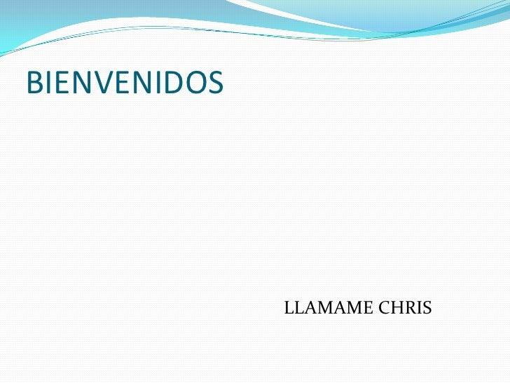 BIENVENIDOS              LLAMAME CHRIS