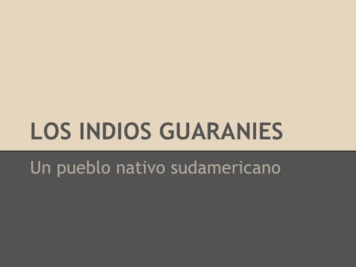 LOS INDIOS GUARANIESUn pueblo nativo sudamericano