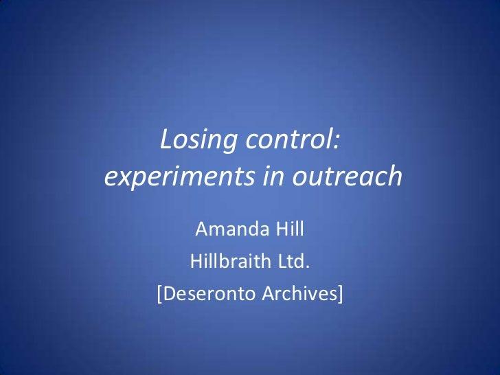 Losing control:experiments in outreach<br />Amanda Hill<br />Hillbraith Ltd.<br />[Deseronto Archives]<br />