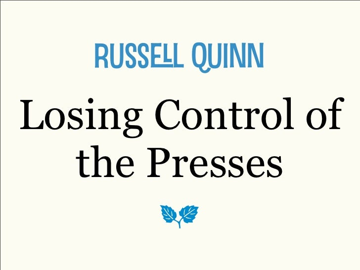 Losing Control of the Presses