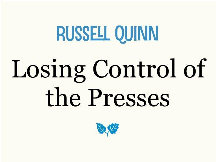 Russl Quinn Losing Control of    the Presses        a