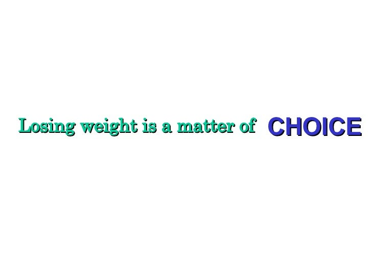 Losing weight is a matter of CHOICE