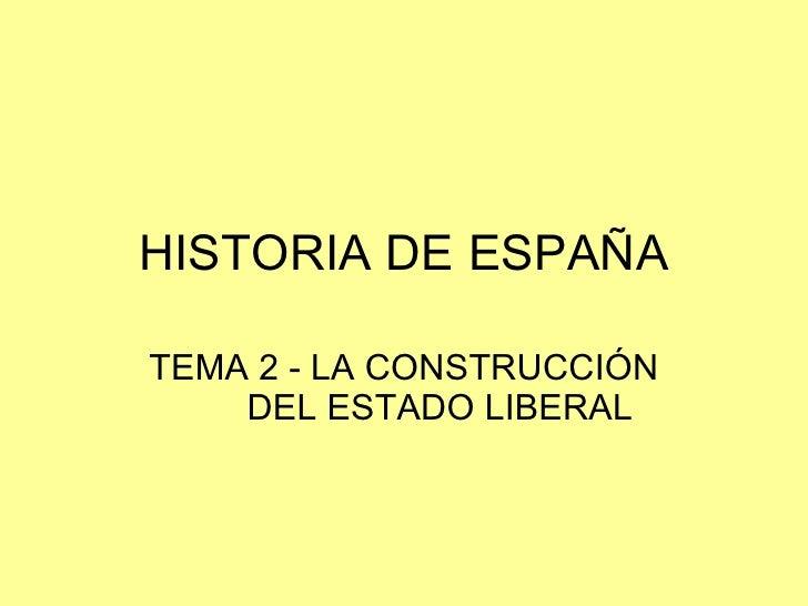 HISTORIA DE ESPAÑA TEMA 2 - LA CONSTRUCCIÓN DEL ESTADO LIBERAL