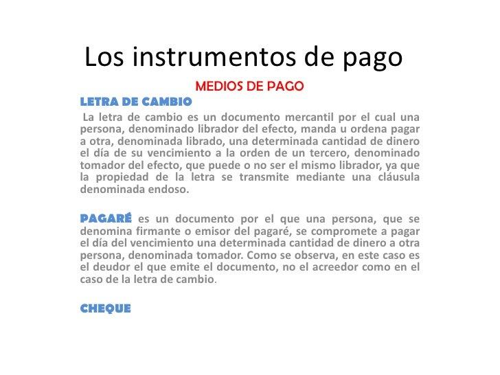 Los instrumentos de pago                      MEDIOS DE PAGO LETRA DE CAMBIO  La letra de cambio es un documento mercantil...