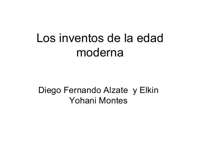 Los inventos de la edad       modernaDiego Fernando Alzate y Elkin       Yohani Montes
