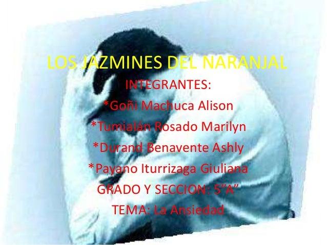 LOS JAZMINES DEL NARANJAL INTEGRANTES: *Goñi Machuca Alison *Tumialán Rosado Marilyn *Durand Benavente Ashly *Payano Iturr...