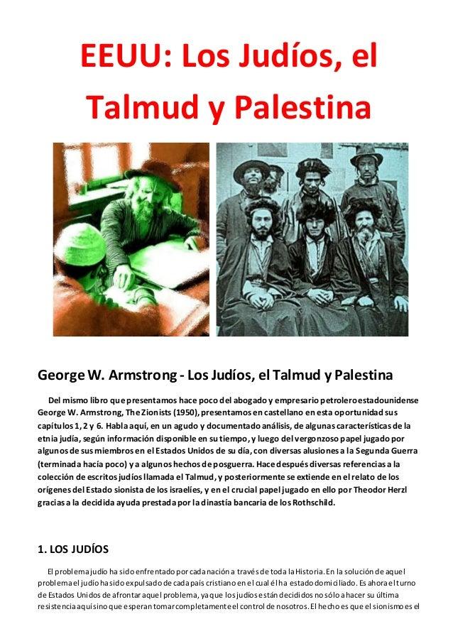 EEUU: Los Judíos, el Talmud y Palestina George W. Armstrong - Los Judíos, el Talmud y Palestina Del mismo libro que presen...