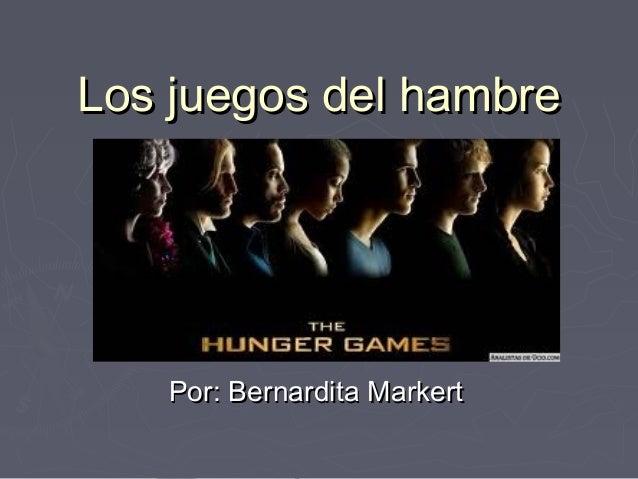 Los juegos del hambreLos juegos del hambre Por: Bernardita MarkertPor: Bernardita Markert