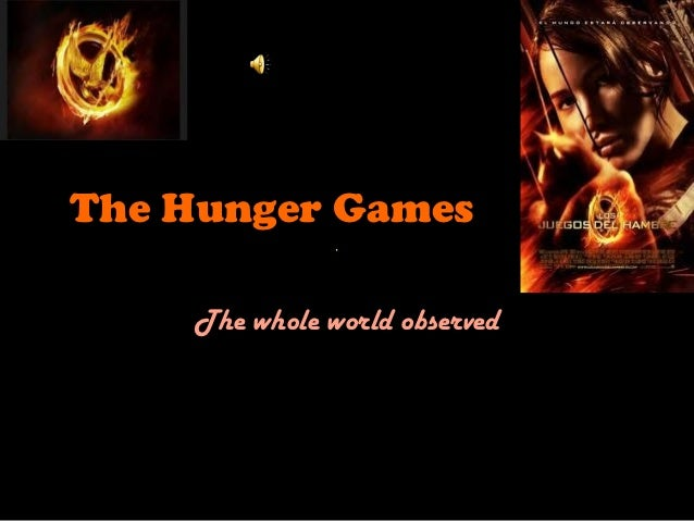 The Hunger Games    The whole world observed