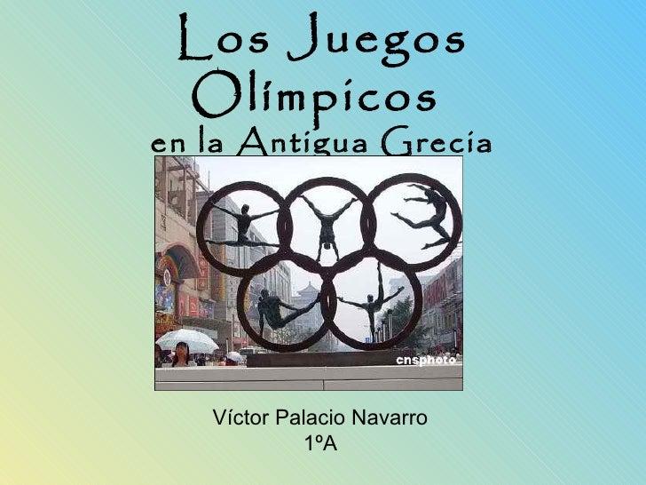 Los Juegos Olímpicosen la Antigua Grecia   Víctor Palacio Navarro            1ºA