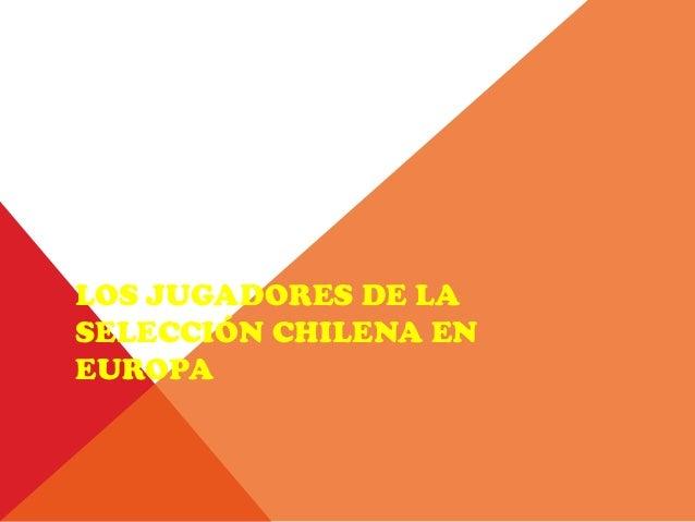 Los jugadores de la selección chilena en europa