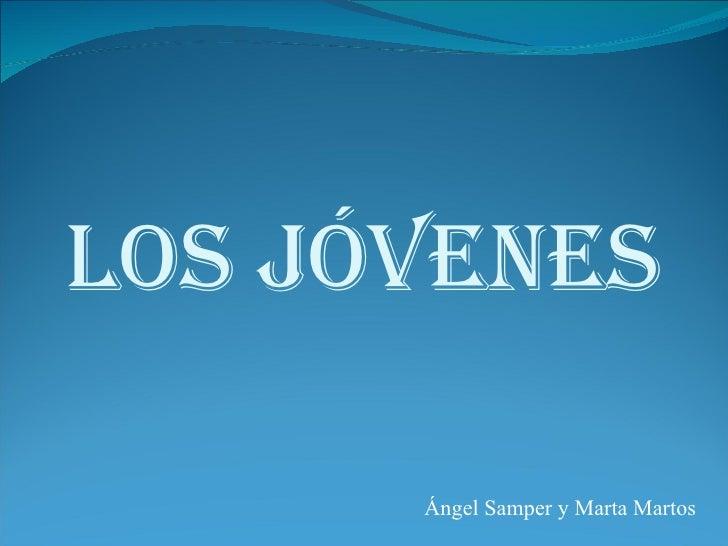 LOS JÓVENES Ángel Samper y Marta Martos