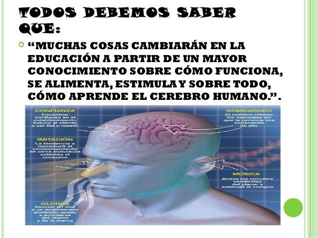 """TODOS DEBEMOS SABERQUE:   """"MUCHAS COSAS CAMBIARÁN EN LA    EDUCACIÓN A PARTIR DE UN MAYOR    CONOCIMIENTO SOBRE CÓMO FUNC..."""