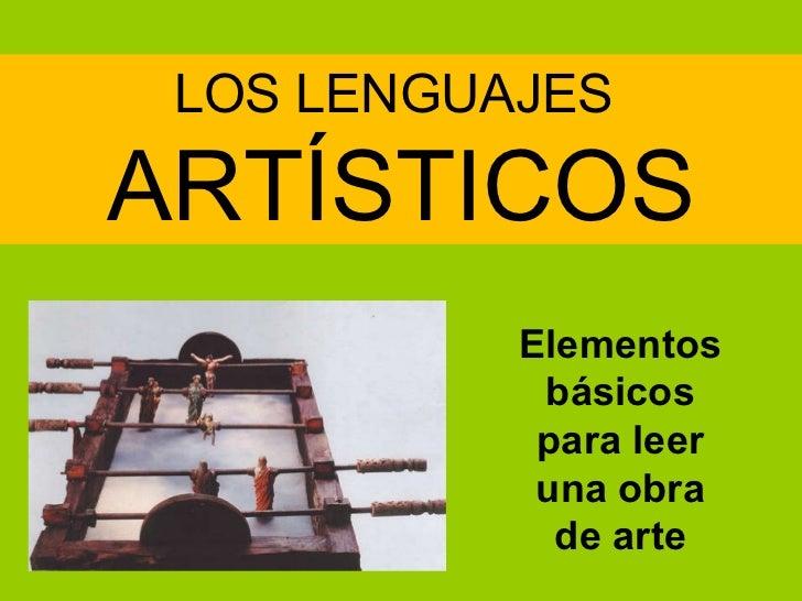 LOS LENGUAJES  ARTÍSTICOS Elementos básicos para leer una obra de arte