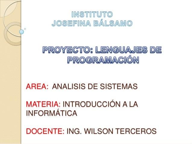 AREA: ANALISIS DE SISTEMASMATERIA: INTRODUCCIÓN A LAINFORMÁTICADOCENTE: ING. WILSON TERCEROS